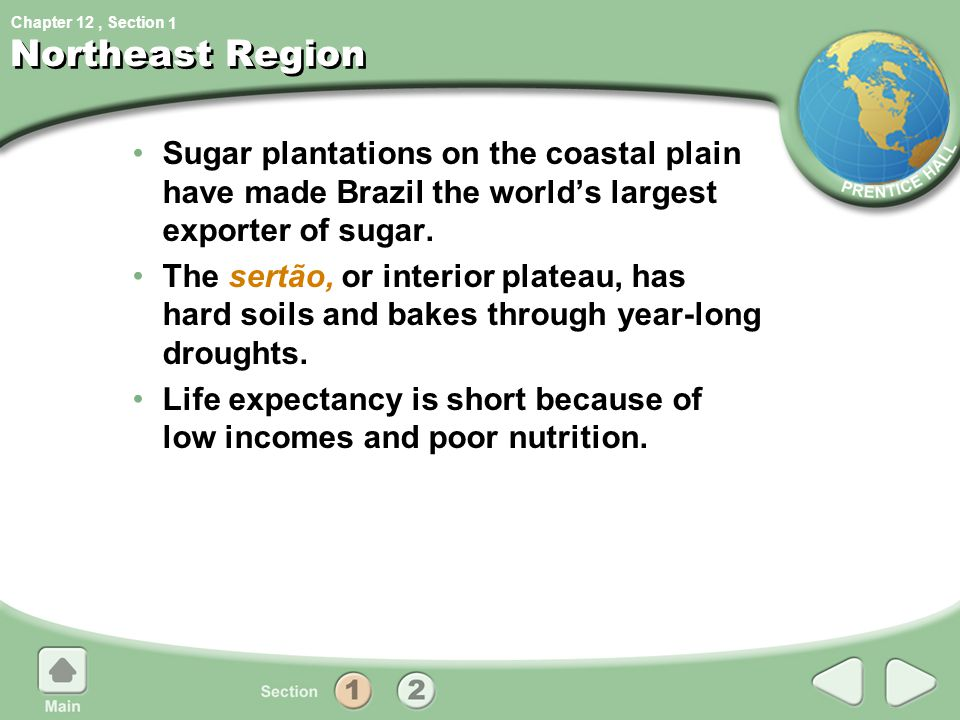 1 Northeast Region. Sugar plantations on the coastal plain have made Brazil the world's largest exporter of sugar.