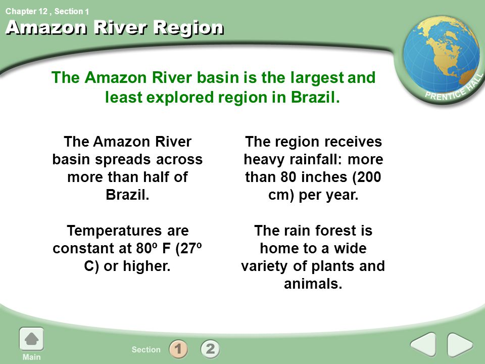 1 Amazon River Region. The Amazon River basin is the largest and least explored region in Brazil.