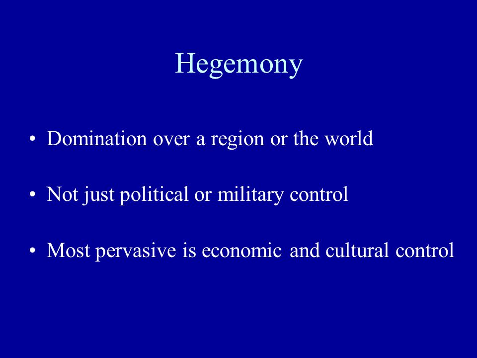 Hegemony Domination over a region or the world