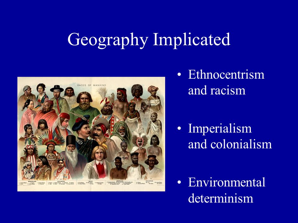 Geography Implicated Ethnocentrism and racism