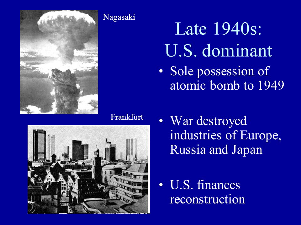 Late 1940s: U.S. dominant Sole possession of atomic bomb to 1949