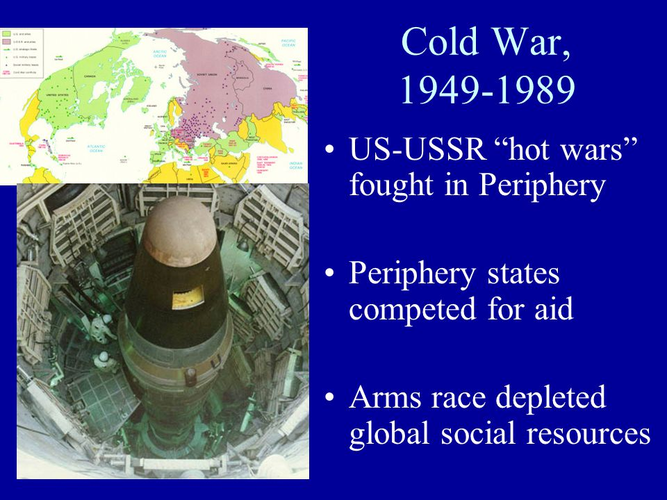 Cold War, 1949-1989 US-USSR hot wars fought in Periphery
