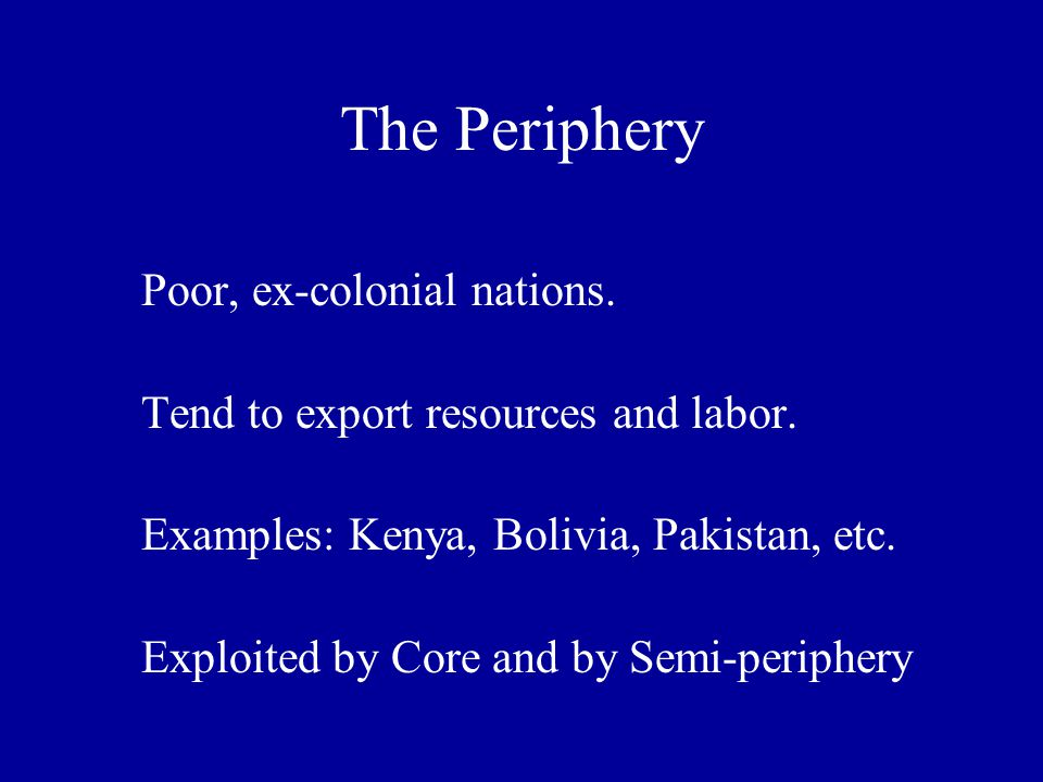 The Periphery Poor, ex-colonial nations.