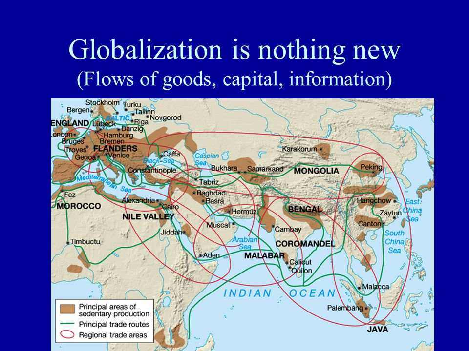 Globalization is nothing new (Flows of goods, capital, information)