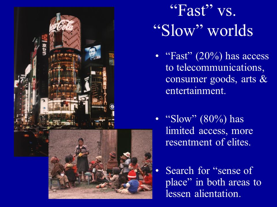 Fast vs. Slow worlds