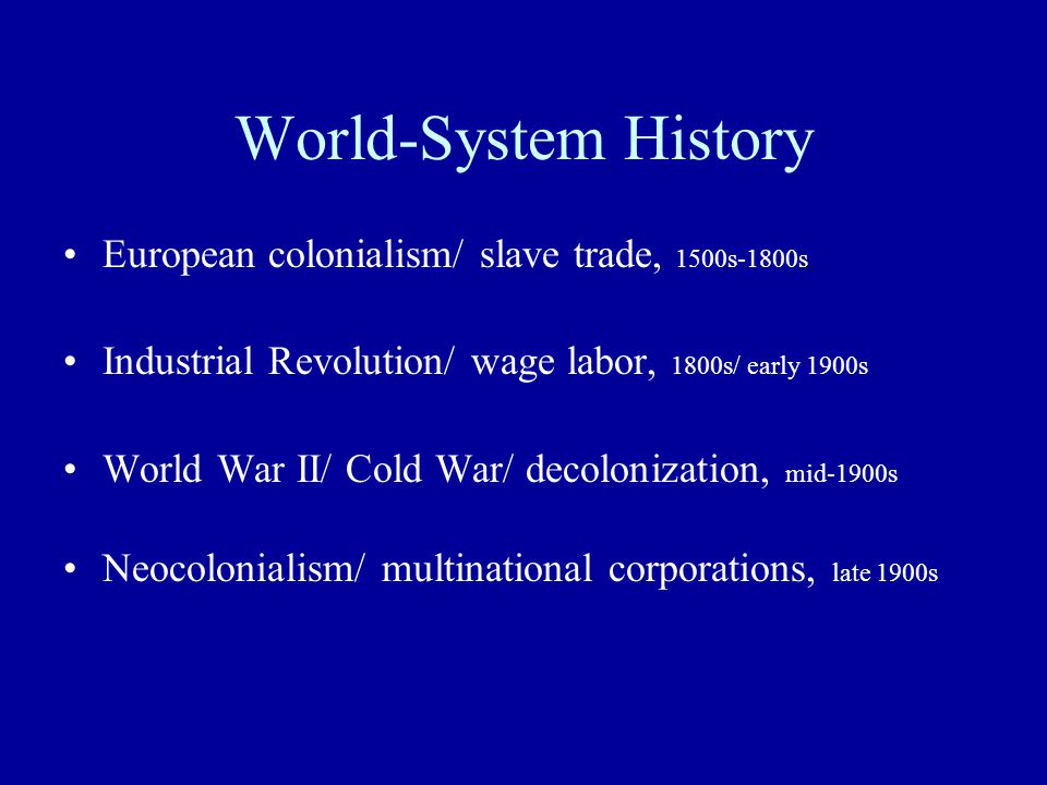 World-System History European colonialism/ slave trade, 1500s-1800s
