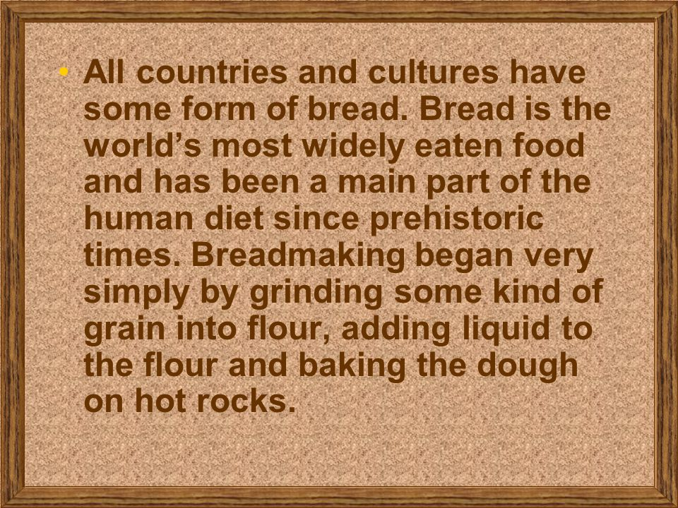 All countries and cultures have some form of bread