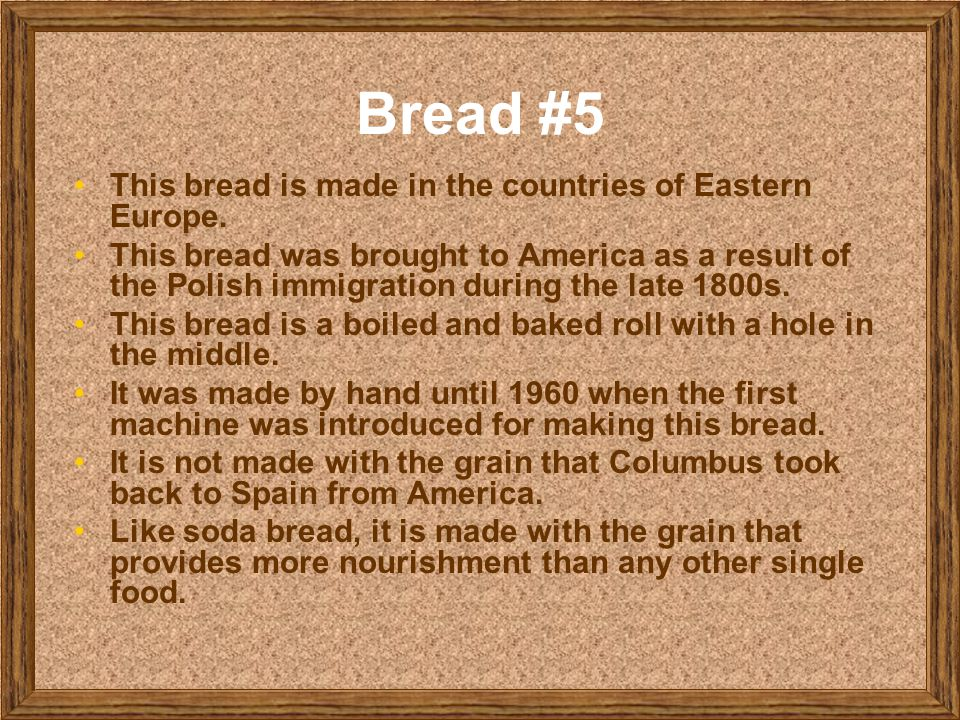 Bread #5 This bread is made in the countries of Eastern Europe.