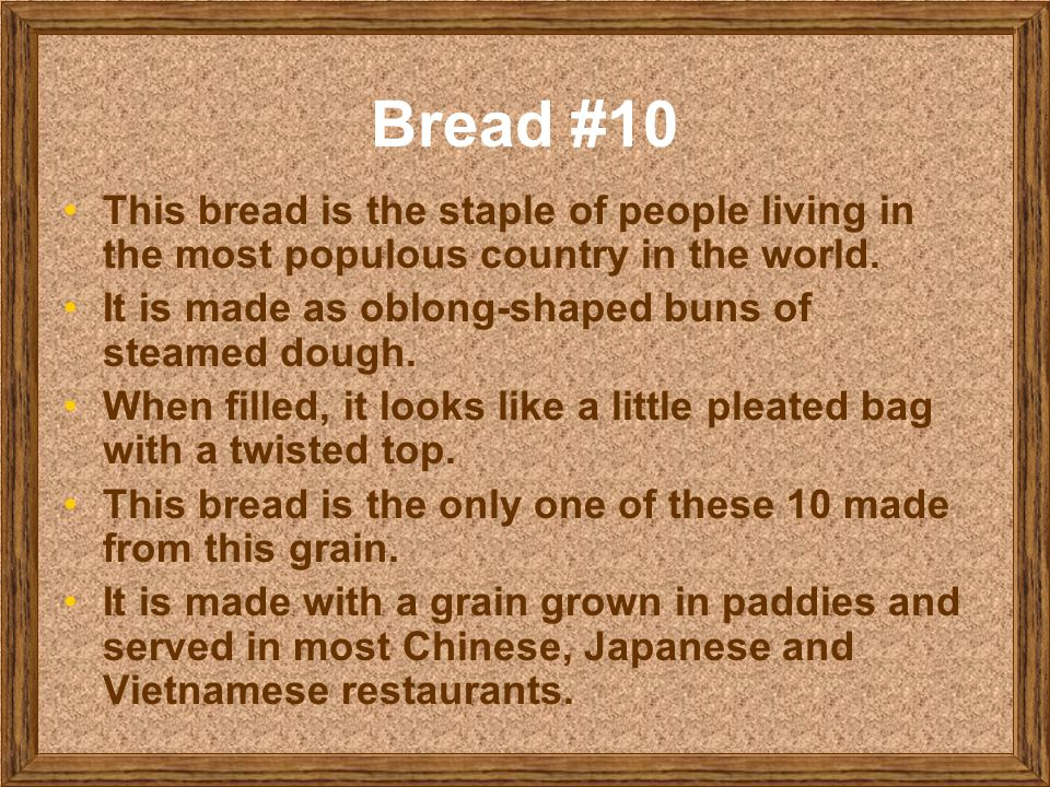 Bread #10 This bread is the staple of people living in the most populous country in the world. It is made as oblong-shaped buns of steamed dough.