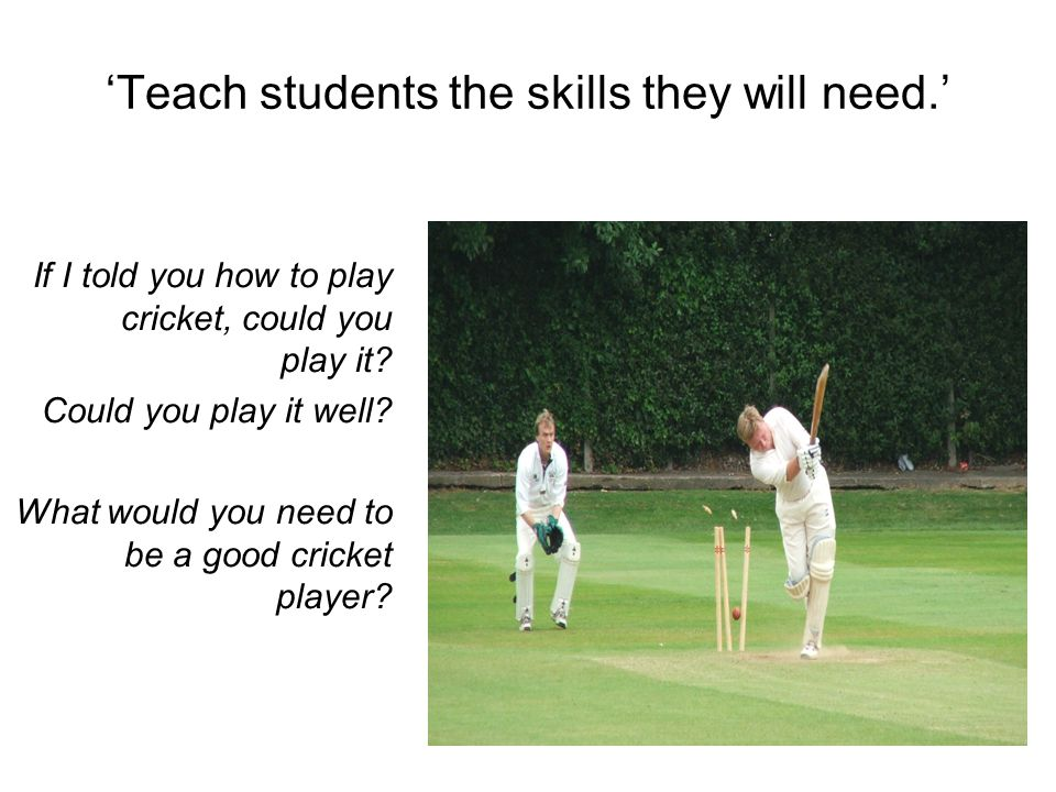 'Teach students the skills they will need.'