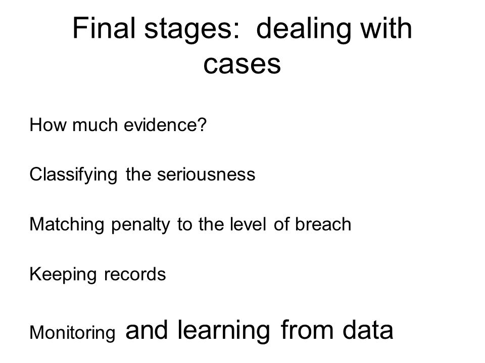 Final stages: dealing with cases