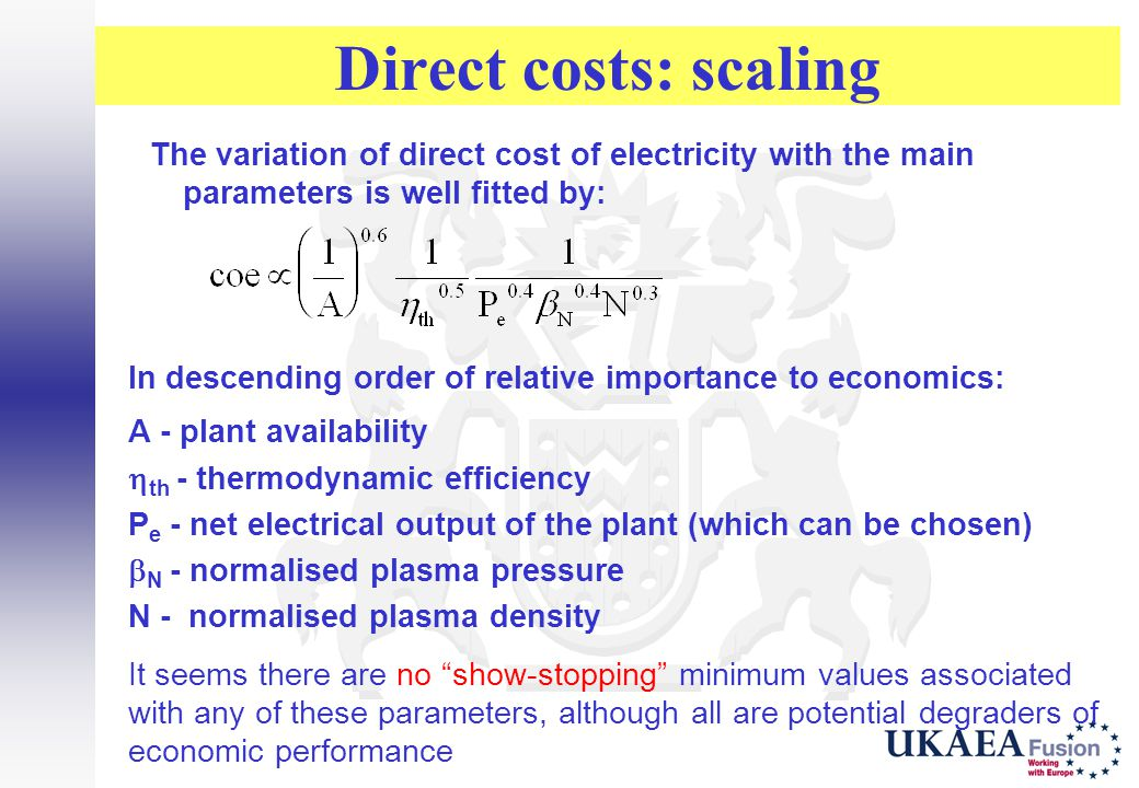 Direct costs: scaling The variation of direct cost of electricity with the main parameters is well fitted by: