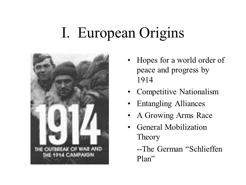I. European Origins Hopes for a world order of peace and progress by 1914. Competitive Nationalism.