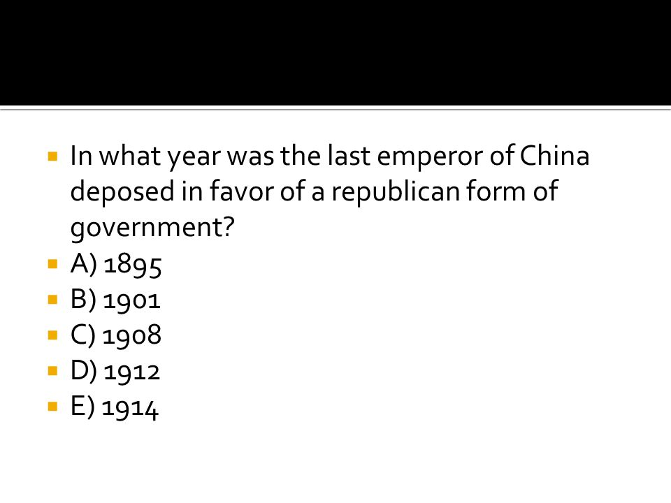 In what year was the last emperor of China deposed in favor of a republican form of government