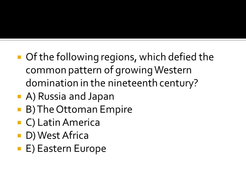 Of the following regions, which defied the common pattern of growing Western domination in the nineteenth century