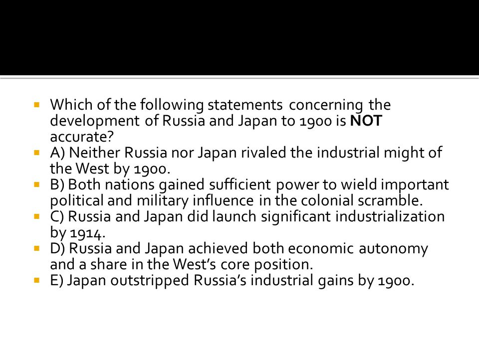 Which of the following statements concerning the development of Russia and Japan to 1900 is NOT accurate