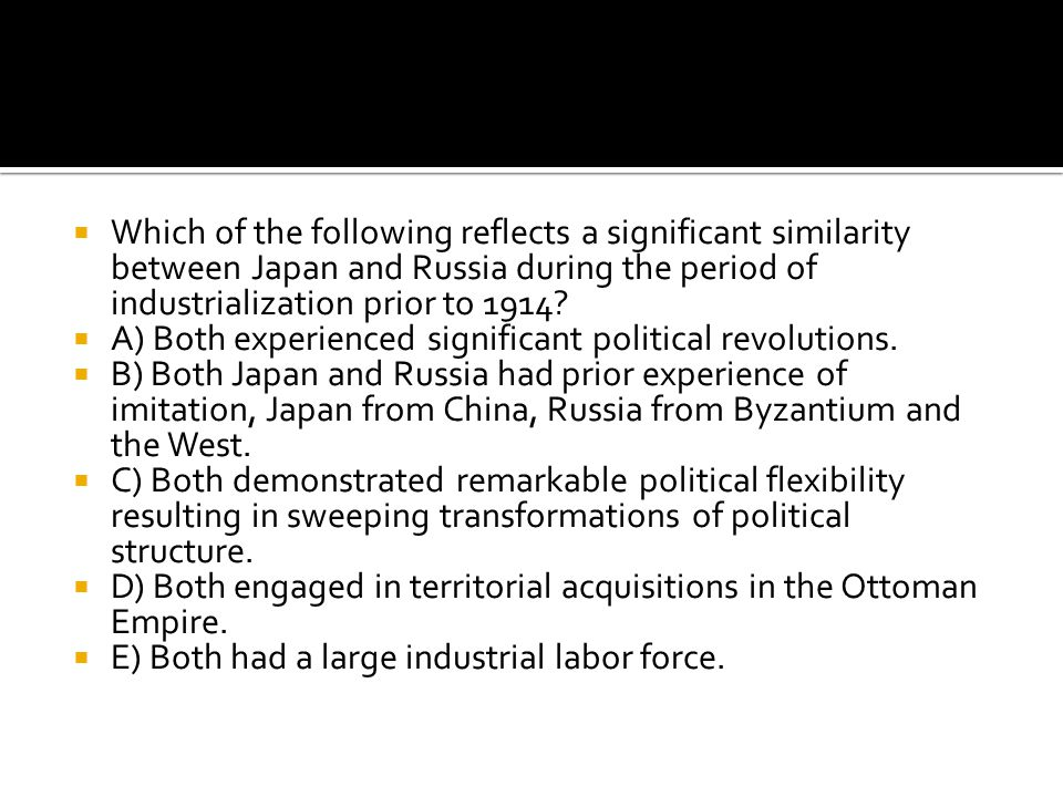 Which of the following reflects a significant similarity between Japan and Russia during the period of industrialization prior to 1914