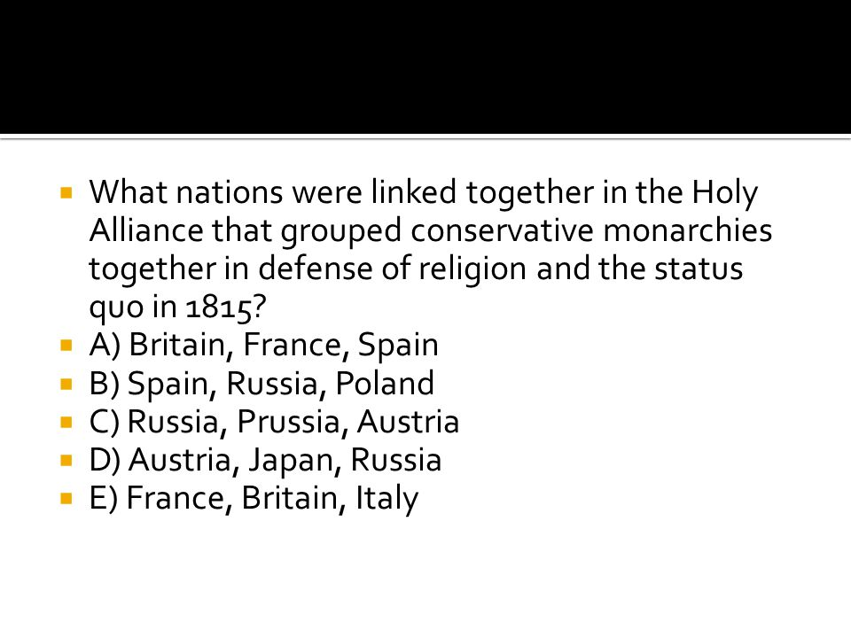 What nations were linked together in the Holy Alliance that grouped conservative monarchies together in defense of religion and the status quo in 1815