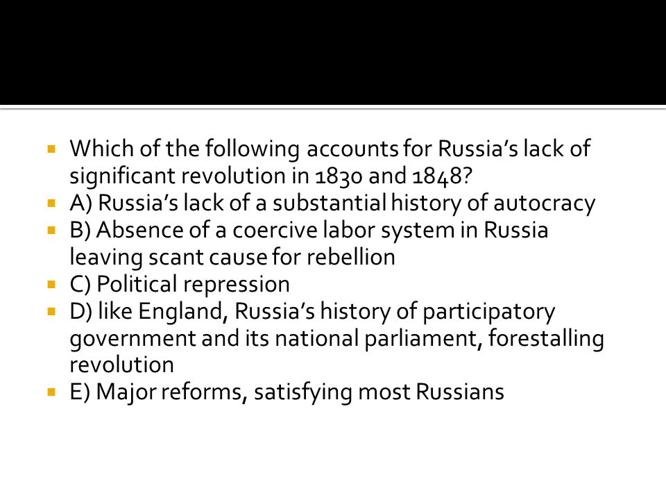 Which of the following accounts for Russia's lack of significant revolution in 1830 and 1848