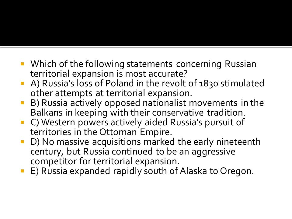 Which of the following statements concerning Russian territorial expansion is most accurate