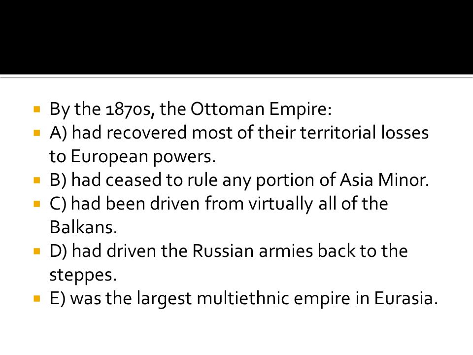 By the 1870s, the Ottoman Empire: