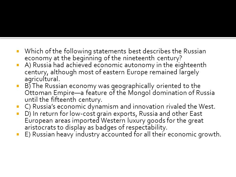 Which of the following statements best describes the Russian economy at the beginning of the nineteenth century