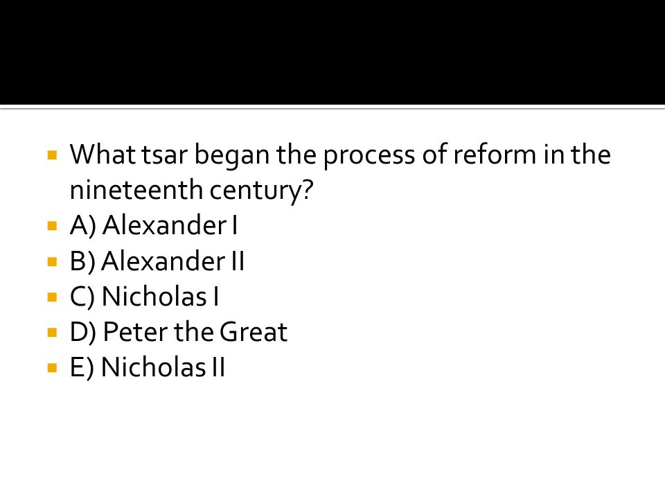 What tsar began the process of reform in the nineteenth century