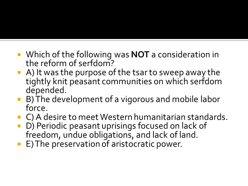 Which of the following was NOT a consideration in the reform of serfdom