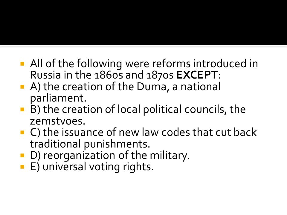 All of the following were reforms introduced in Russia in the 1860s and 1870s EXCEPT: