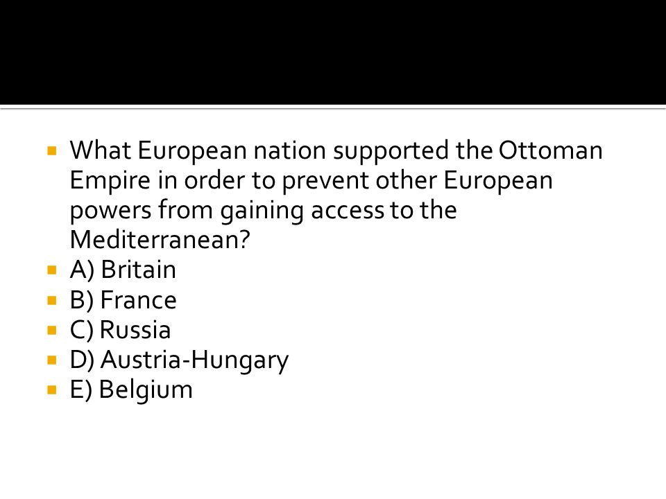 What European nation supported the Ottoman Empire in order to prevent other European powers from gaining access to the Mediterranean