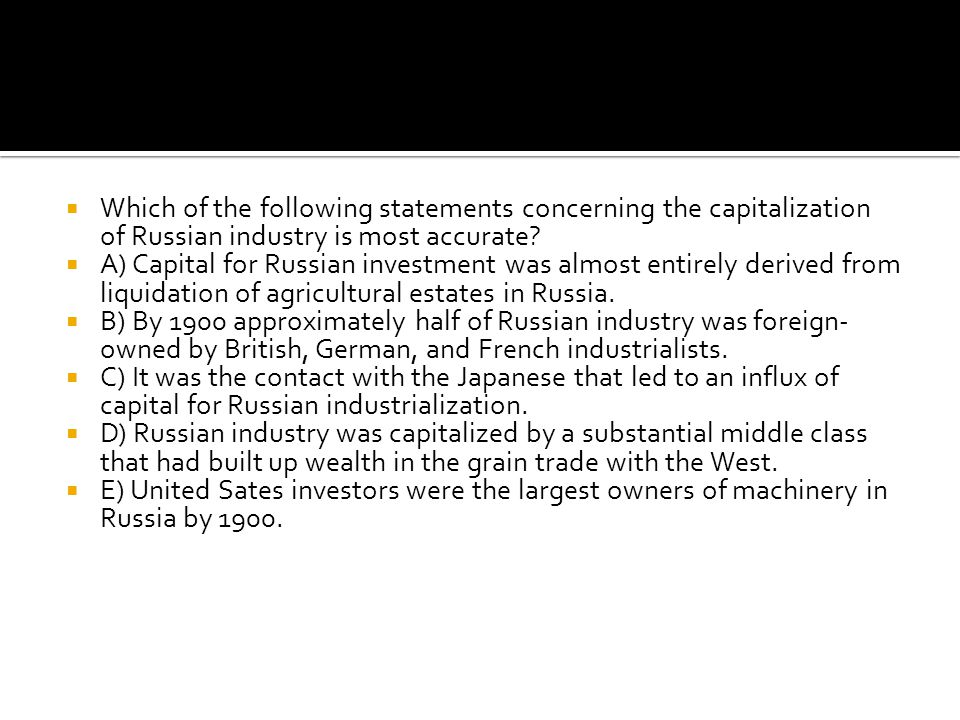 Which of the following statements concerning the capitalization of Russian industry is most accurate
