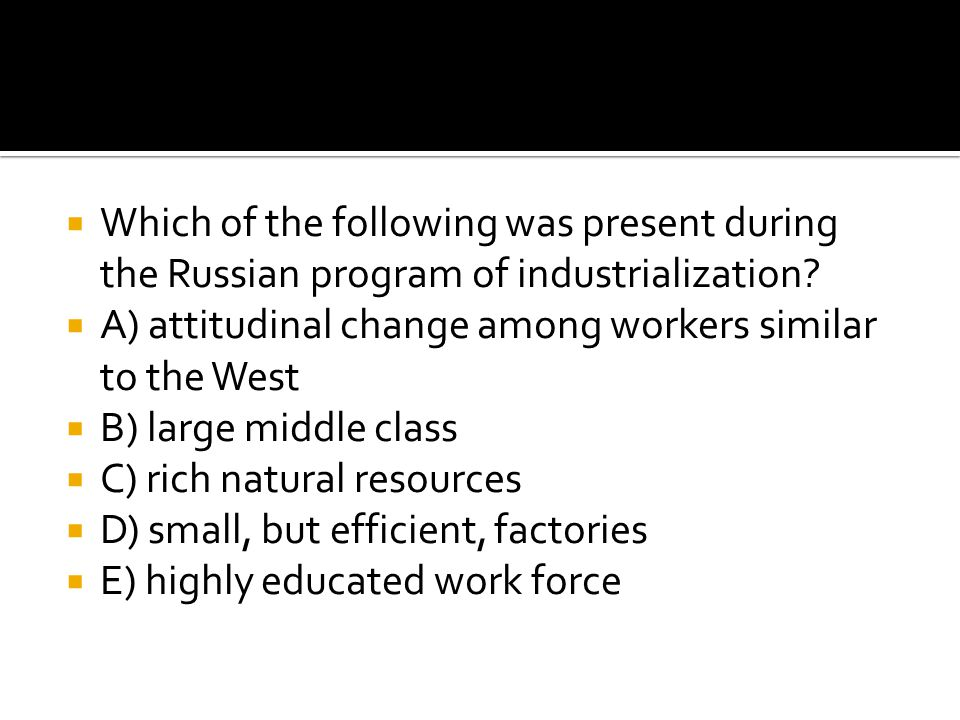 Which of the following was present during the Russian program of industrialization