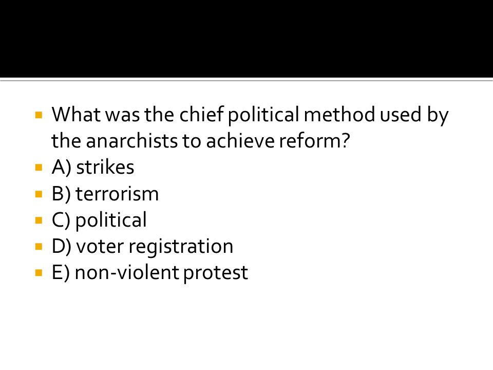 What was the chief political method used by the anarchists to achieve reform