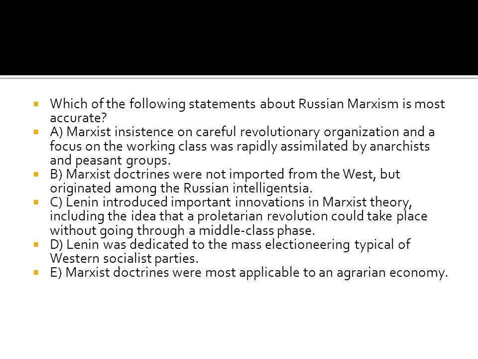 Which of the following statements about Russian Marxism is most accurate
