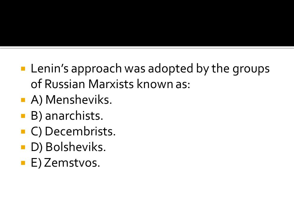 Lenin's approach was adopted by the groups of Russian Marxists known as: