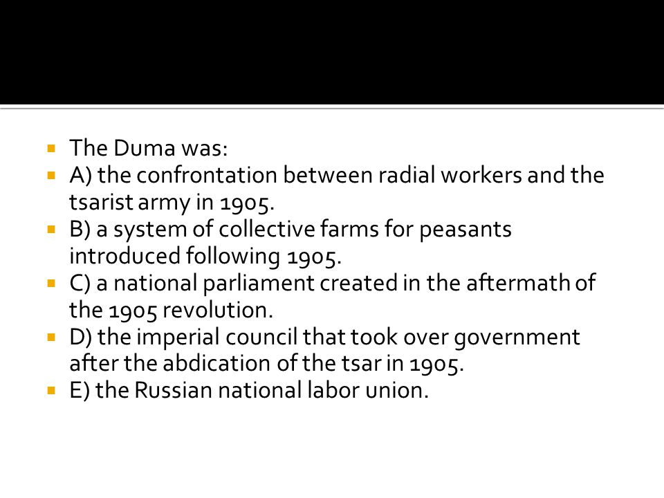 The Duma was: A) the confrontation between radial workers and the tsarist army in 1905.