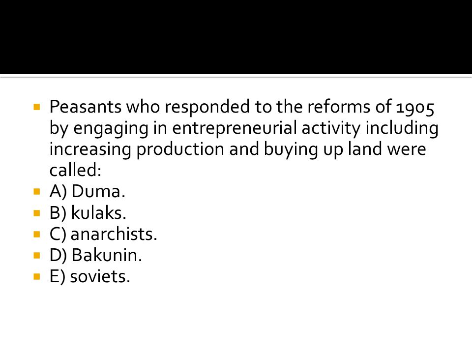 Peasants who responded to the reforms of 1905 by engaging in entrepreneurial activity including increasing production and buying up land were called: