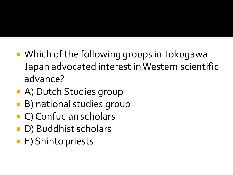 Which of the following groups in Tokugawa Japan advocated interest in Western scientific advance