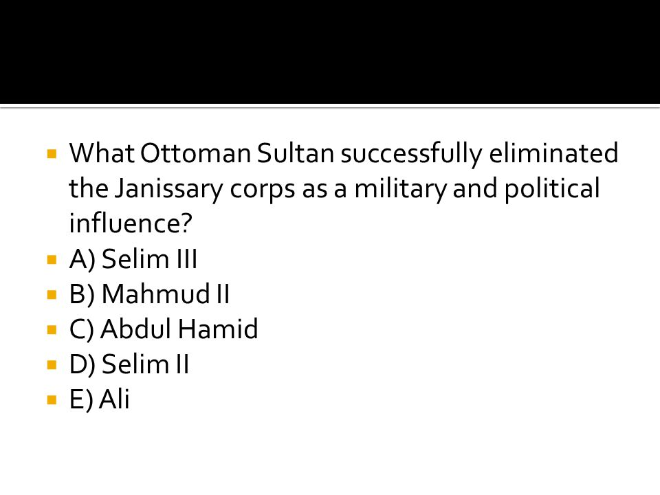 What Ottoman Sultan successfully eliminated the Janissary corps as a military and political influence