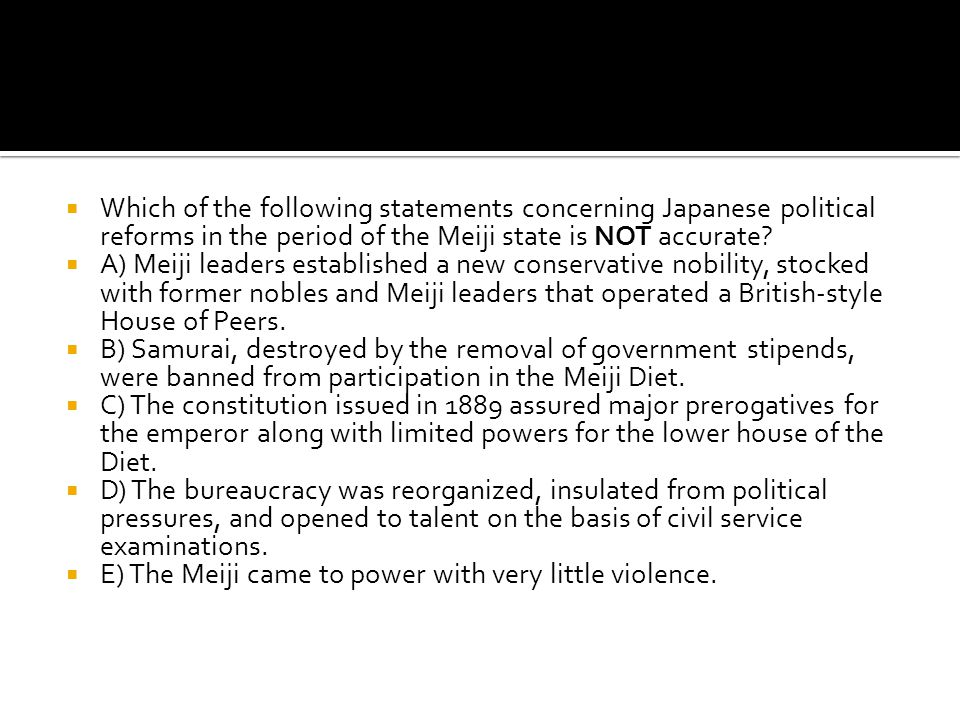 Which of the following statements concerning Japanese political reforms in the period of the Meiji state is NOT accurate
