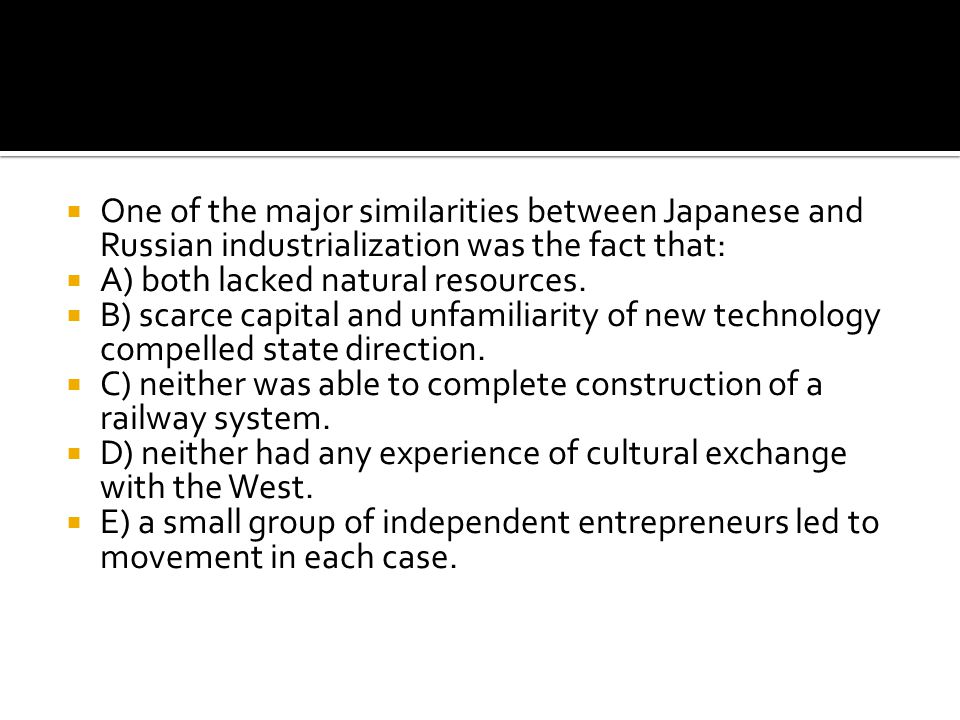 One of the major similarities between Japanese and Russian industrialization was the fact that: