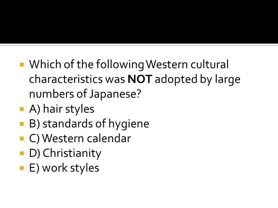 Which of the following Western cultural characteristics was NOT adopted by large numbers of Japanese