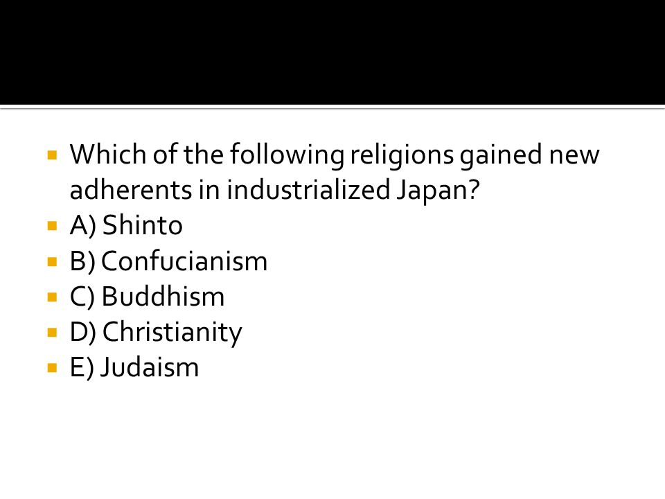 Which of the following religions gained new adherents in industrialized Japan