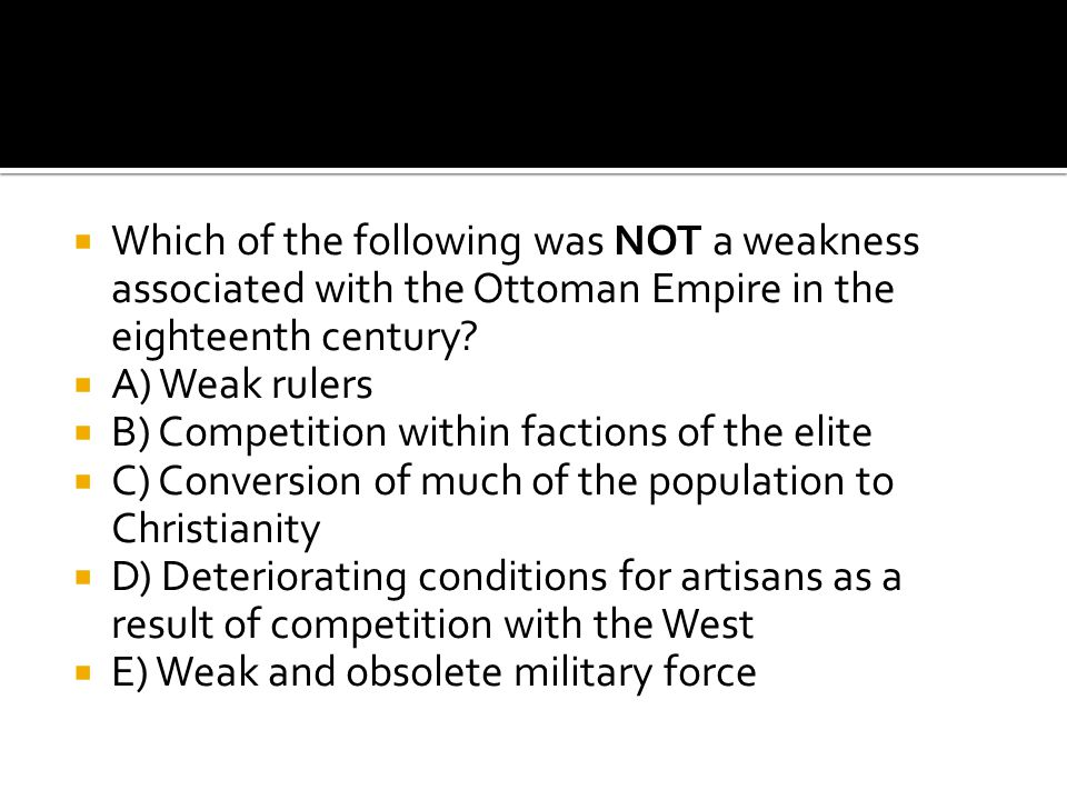 Which of the following was NOT a weakness associated with the Ottoman Empire in the eighteenth century