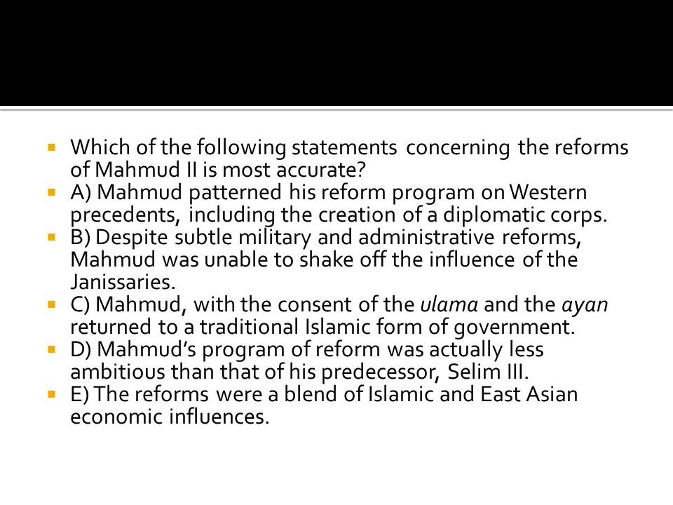 Which of the following statements concerning the reforms of Mahmud II is most accurate
