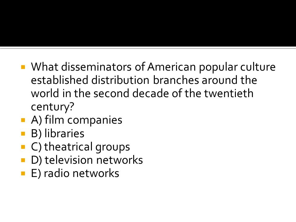 What disseminators of American popular culture established distribution branches around the world in the second decade of the twentieth century