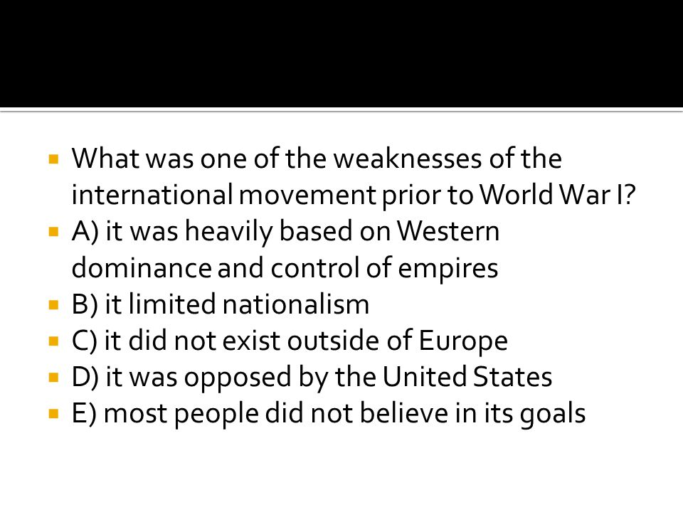 What was one of the weaknesses of the international movement prior to World War I