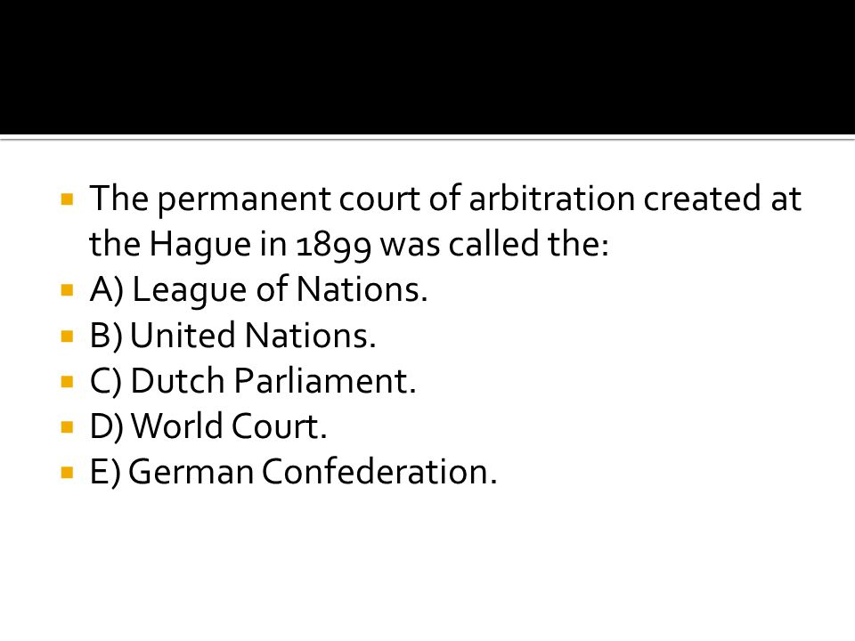 The permanent court of arbitration created at the Hague in 1899 was called the: