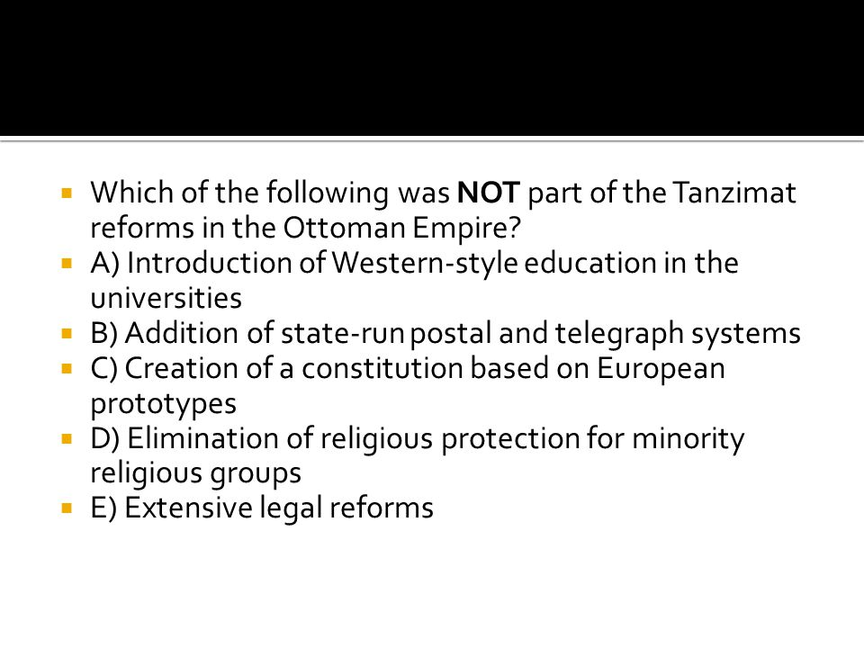 Which of the following was NOT part of the Tanzimat reforms in the Ottoman Empire