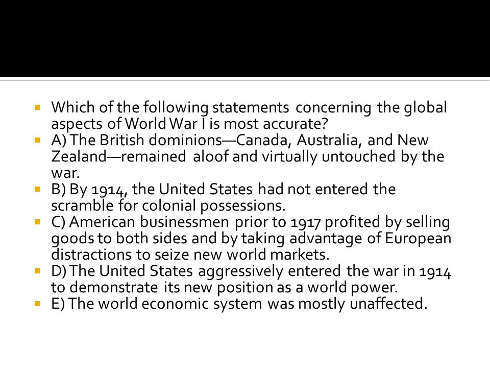 Which of the following statements concerning the global aspects of World War I is most accurate